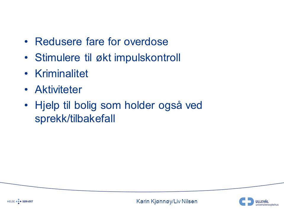 Karin Kjønnøy/Liv Nilsen •Redusere fare for overdose •Stimulere til økt impulskontroll •Kriminalitet •Aktiviteter •Hjelp til bolig som holder også ved sprekk/tilbakefall