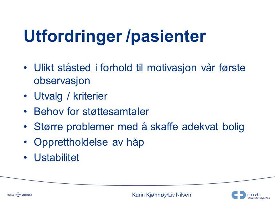Karin Kjønnøy/Liv Nilsen Utfordringer /pasienter •Ulikt ståsted i forhold til motivasjon vår første observasjon •Utvalg / kriterier •Behov for støttes