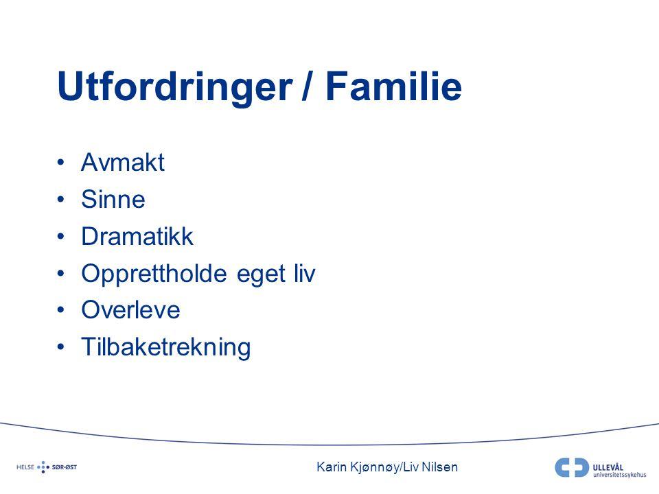 Karin Kjønnøy/Liv Nilsen Utfordringer / Familie •Avmakt •Sinne •Dramatikk •Opprettholde eget liv •Overleve •Tilbaketrekning
