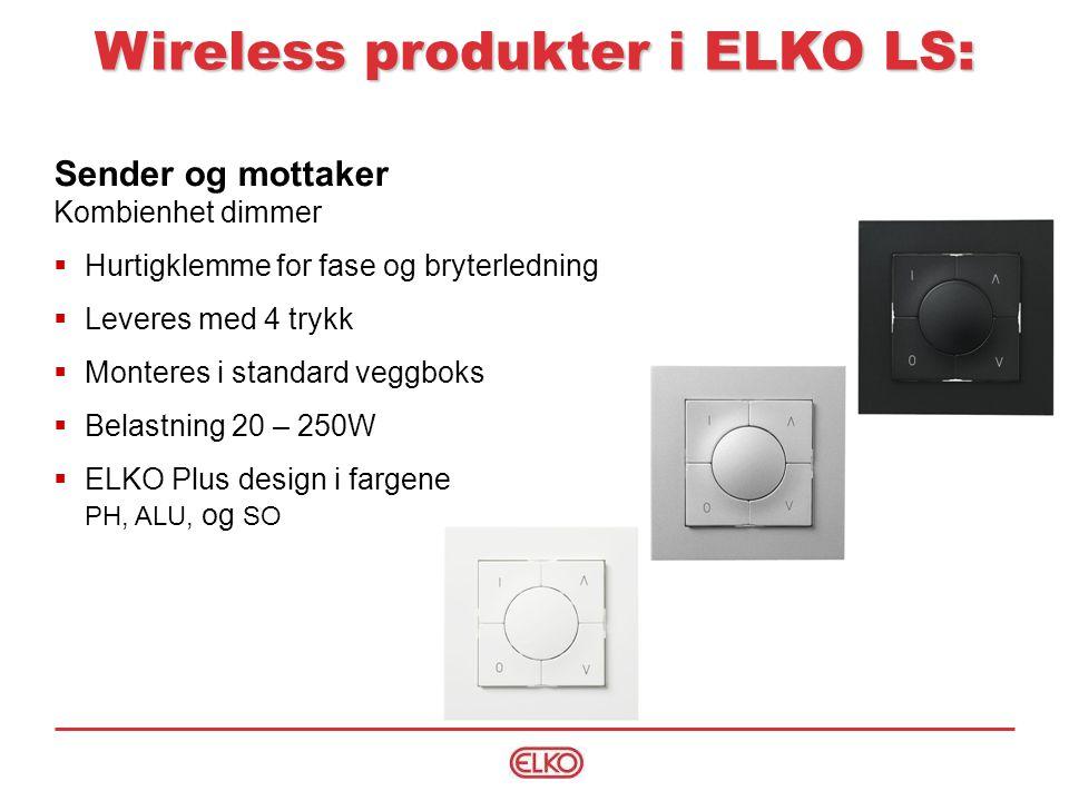 Sender og mottaker Kombienhet dimmer  Hurtigklemme for fase og bryterledning  Leveres med 4 trykk  Monteres i standard veggboks  Belastning 20 – 250W  ELKO Plus design i fargene PH, ALU, og SO Wireless produkter i ELKO LS: