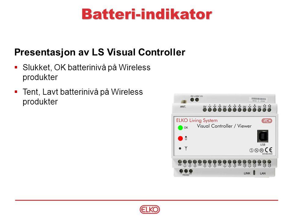 Presentasjon av LS Visual Controller  Slukket, OK batterinivå på Wireless produkter  Tent, Lavt batterinivå på Wireless produkter Batteri-indikator