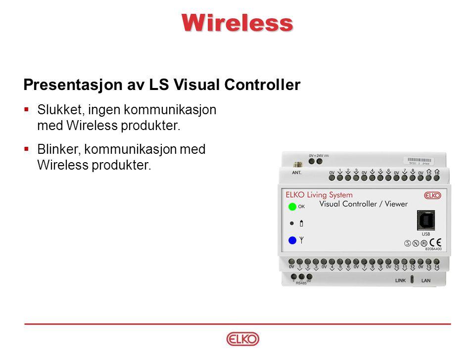 Presentasjon av LS Visual Controller  Slukket, ingen kommunikasjon med Wireless produkter.