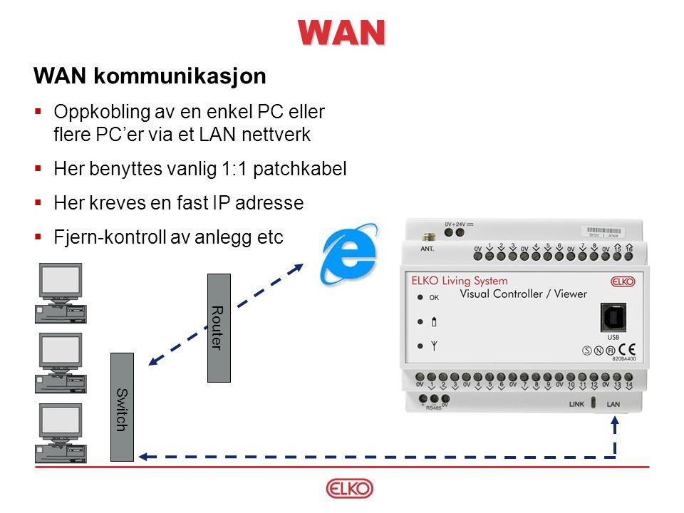 WAN kommunikasjon  Oppkobling av en enkel PC eller flere PC'er via et LAN nettverk  Her benyttes vanlig 1:1 patchkabel  Her kreves en fast IP adresse  Fjern-kontroll av anlegg etc Switch Router WAN