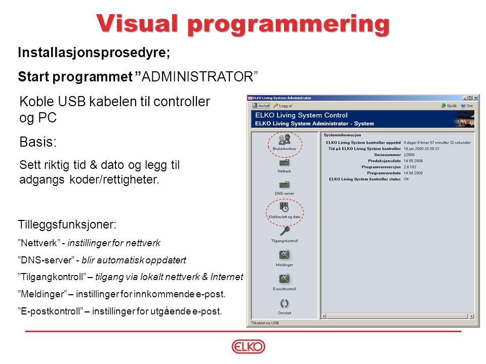 Installasjonsprosedyre; Start programmet ADMINISTRATOR Visual programmering Koble USB kabelen til controller og PC Basis: Sett riktig tid & dato og legg til adgangs koder/rettigheter.