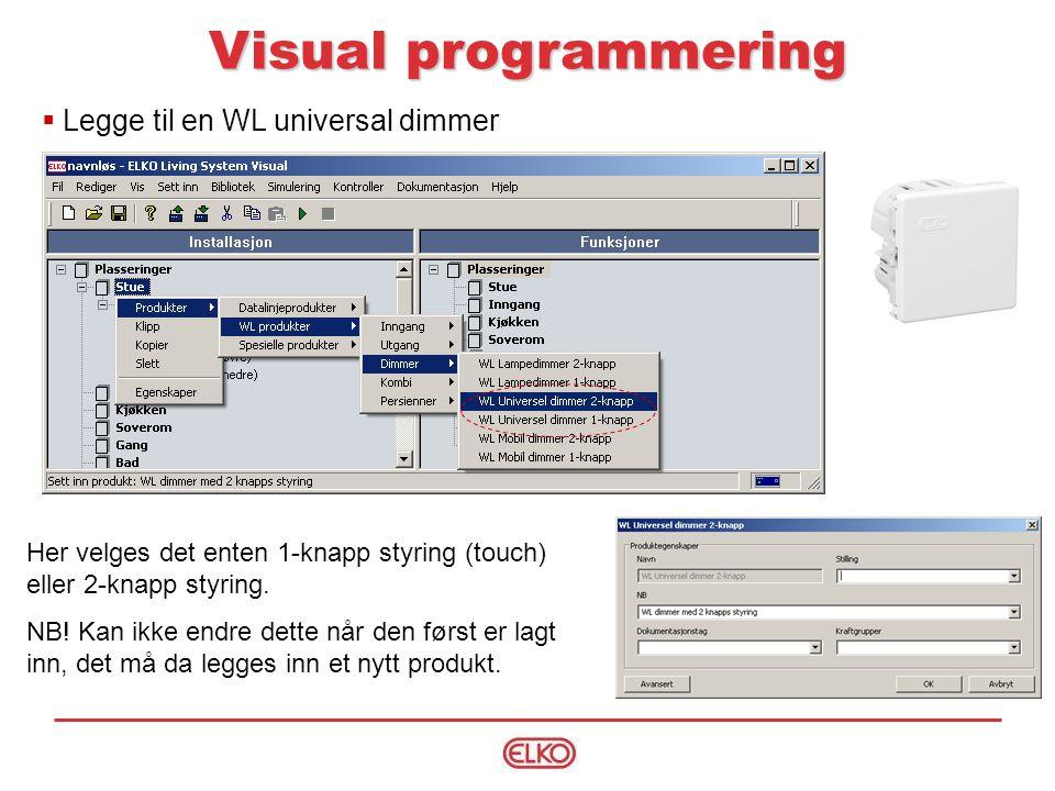 Visual programmering Her velges det enten 1-knapp styring (touch) eller 2-knapp styring.