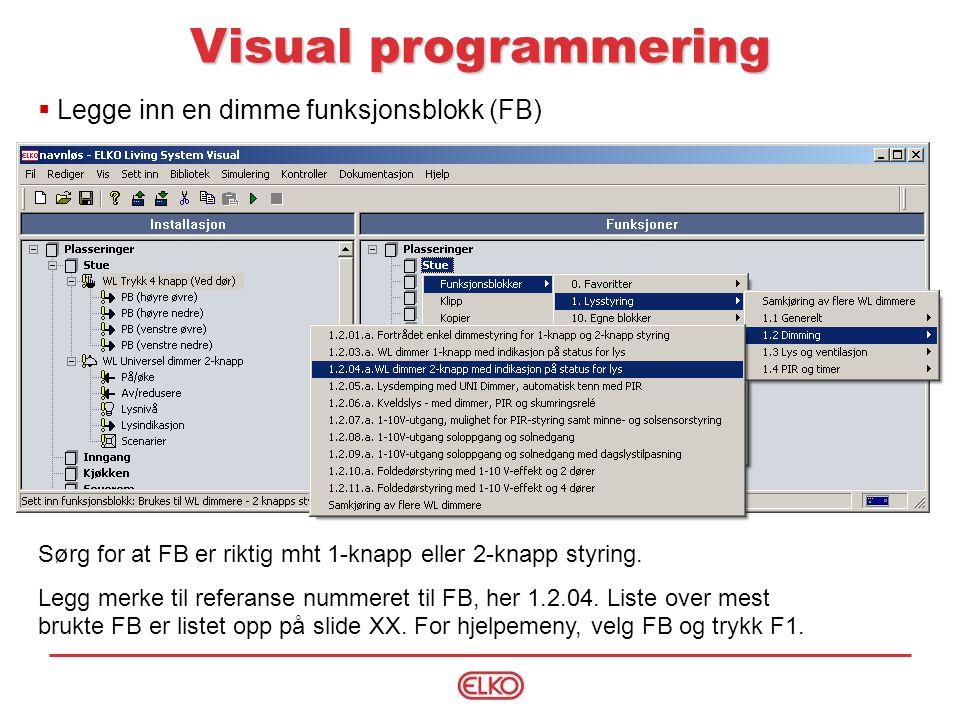 Visual programmering Sørg for at FB er riktig mht 1-knapp eller 2-knapp styring.