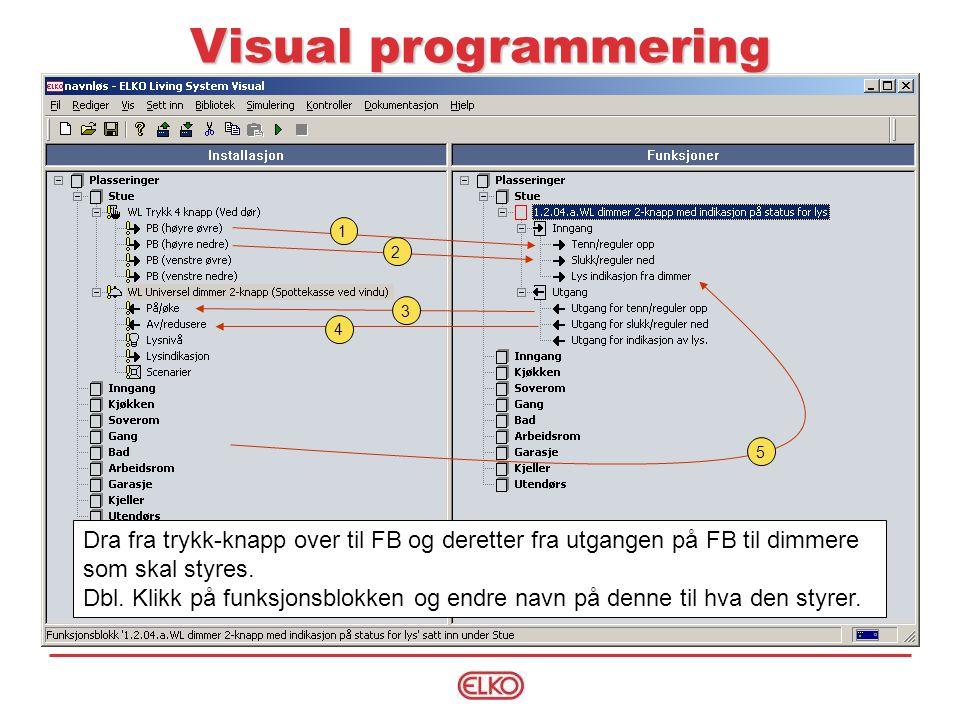 Visual programmering 1 2 3 4 5 Dra fra trykk-knapp over til FB og deretter fra utgangen på FB til dimmere som skal styres.