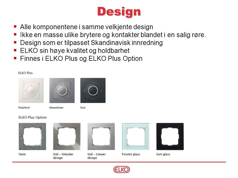  Alle komponentene i samme velkjente design  Ikke en masse ulike brytere og kontakter blandet i en salig røre.