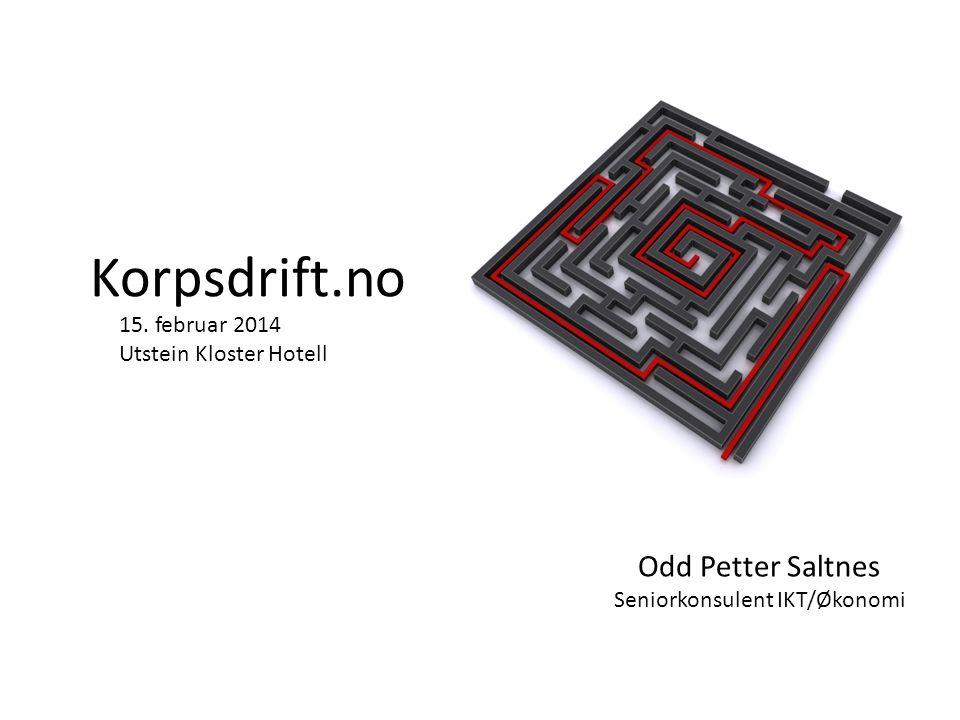 Korpsdrift.no Odd Petter Saltnes Seniorkonsulent IKT/Økonomi 15. februar 2014 Utstein Kloster Hotell