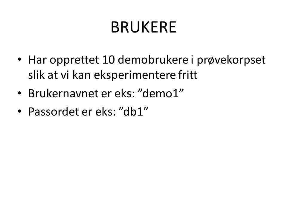 """BRUKERE • Har opprettet 10 demobrukere i prøvekorpset slik at vi kan eksperimentere fritt • Brukernavnet er eks: """"demo1"""" • Passordet er eks: """"db1"""""""