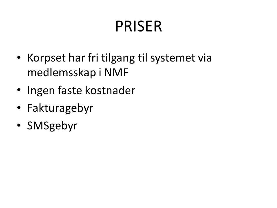 PRISER • Korpset har fri tilgang til systemet via medlemsskap i NMF • Ingen faste kostnader • Fakturagebyr • SMSgebyr