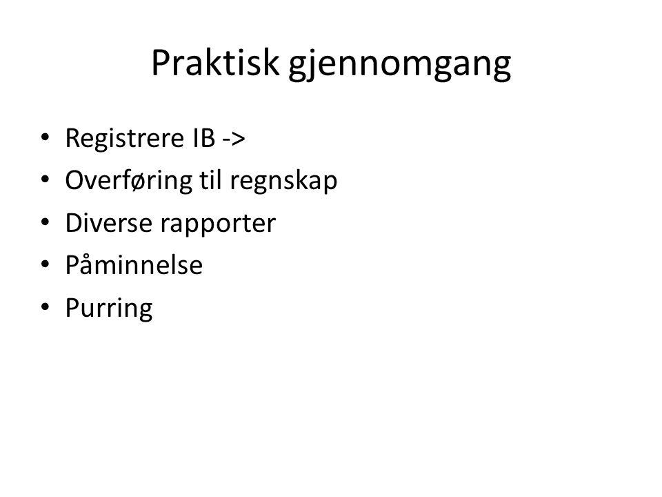 Praktisk gjennomgang • Registrere IB -> • Overføring til regnskap • Diverse rapporter • Påminnelse • Purring