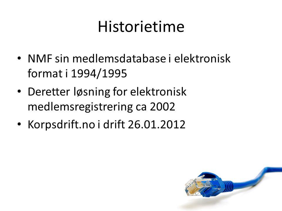 Historietime • NMF sin medlemsdatabase i elektronisk format i 1994/1995 • Deretter løsning for elektronisk medlemsregistrering ca 2002 • Korpsdrift.no i drift 26.01.2012