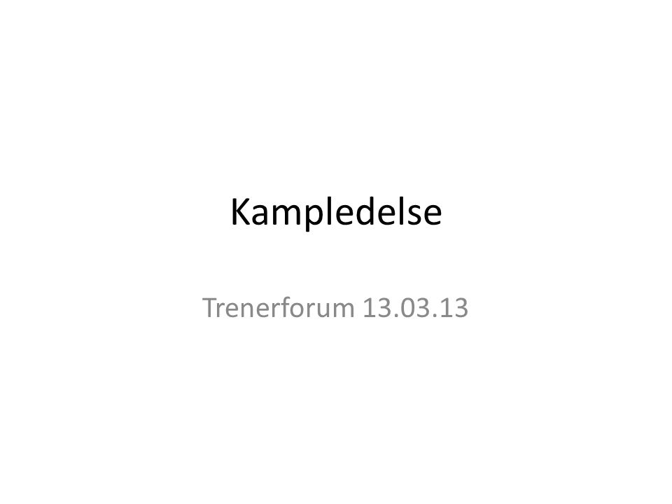 Kampledelse Trenerforum 13.03.13