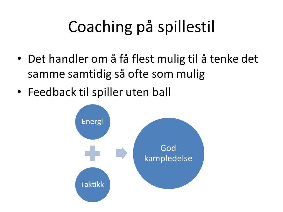 Coaching på spillestil • Det handler om å få flest mulig til å tenke det samme samtidig så ofte som mulig • Feedback til spiller uten ball EnergiTakti