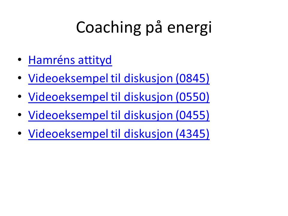 Coaching på energi • Hamréns attityd Hamréns attityd • Videoeksempel til diskusjon (0845) Videoeksempel til diskusjon (0845) • Videoeksempel til disku