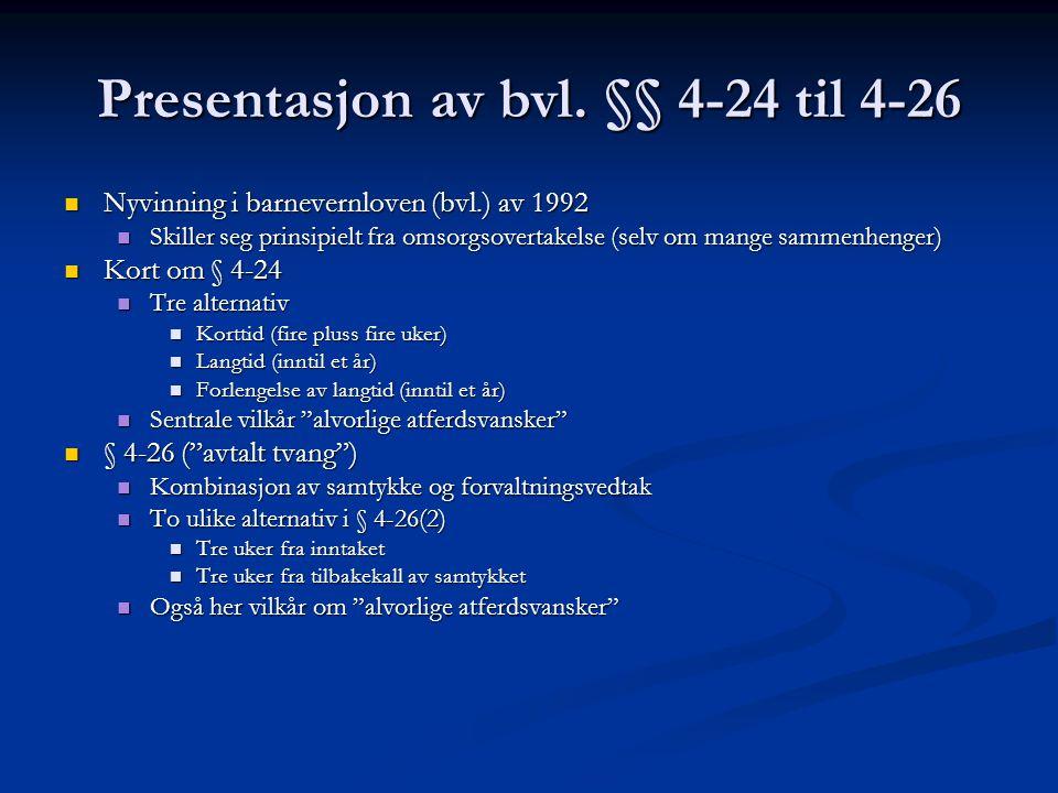 Presentasjon av bvl. §§ 4-24 til 4-26  Nyvinning i barnevernloven (bvl.) av 1992  Skiller seg prinsipielt fra omsorgsovertakelse (selv om mange samm