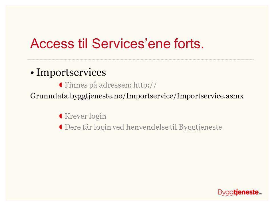 Access til Services'ene forts. •Importservices Finnes på adressen: http:// Grunndata.byggtjeneste.no/Importservice/Importservice.asmx Krever login Der