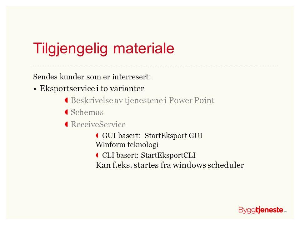 Tilgjengelig materiale Sendes kunder som er interresert: •Eksportservice i to varianter Beskrivelse av tjenestene i Power Point Schemas ReceiveService