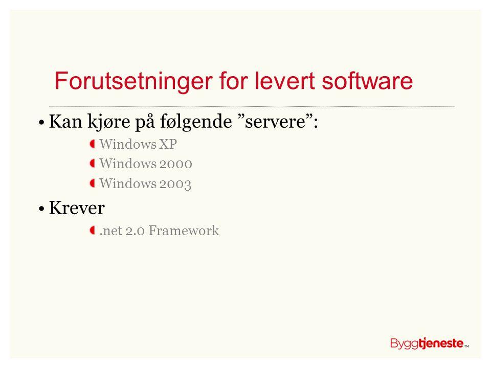 """Forutsetninger for levert software •Kan kjøre på følgende """"servere"""": Windows XP Windows 2000 Windows 2003 •Krever.net 2.0 Framework"""