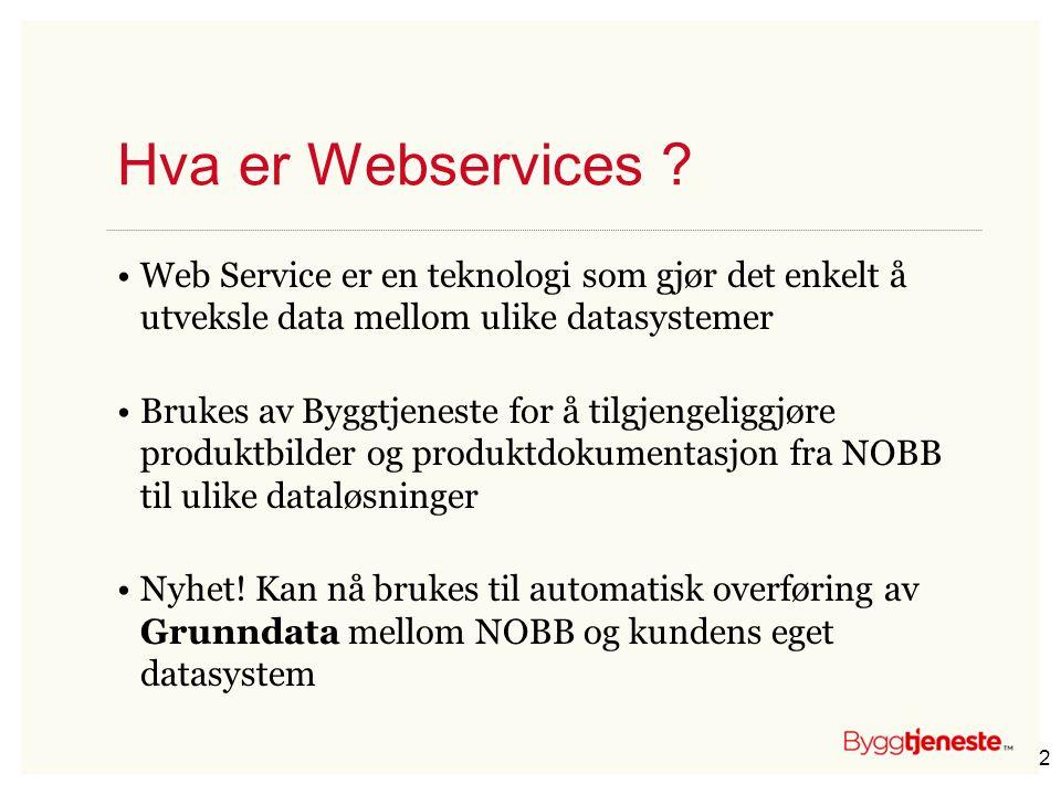 Hva er Webservices ? •Web Service er en teknologi som gjør det enkelt å utveksle data mellom ulike datasystemer •Brukes av Byggtjeneste for å tilgjeng