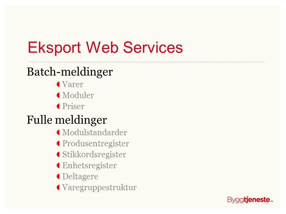 Eksport Web Services Batch-meldinger Varer Moduler Priser Fulle meldinger Modulstandarder Produsentregister Stikkordsregister Enhetsregister Deltagere