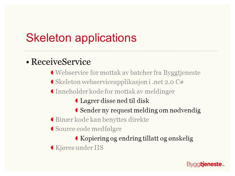 Skeleton applications •ReceiveService Webservice for mottak av batcher fra Byggtjeneste Skeleton webserviceapplikasjon i.net 2.0 C# Inneholder kode fo