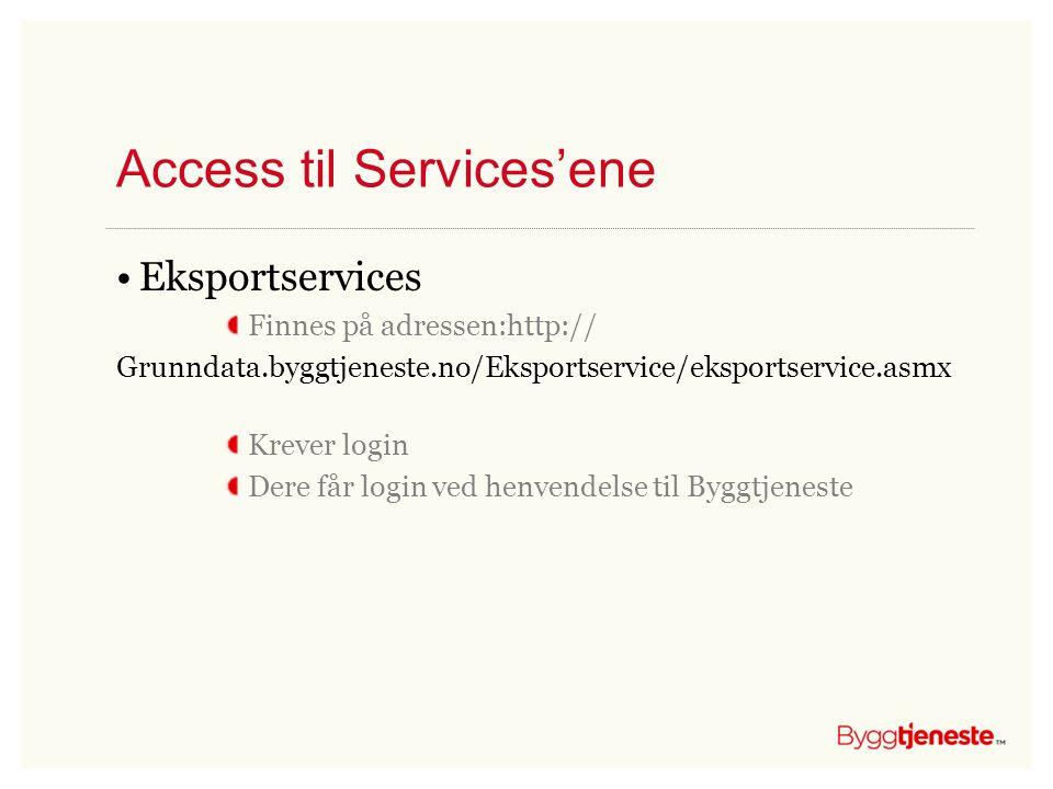 Access til Services'ene •Eksportservices Finnes på adressen:http:// Grunndata.byggtjeneste.no/Eksportservice/eksportservice.asmx Krever login Dere får