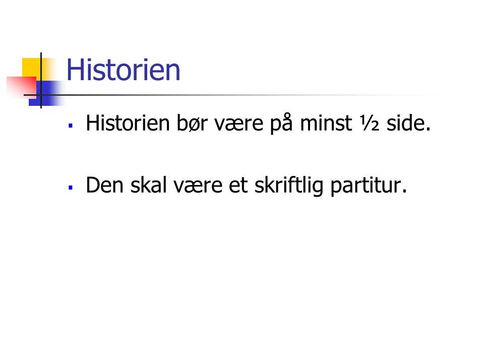 Historien  Historien bør være på minst ½ side.  Den skal være et skriftlig partitur.