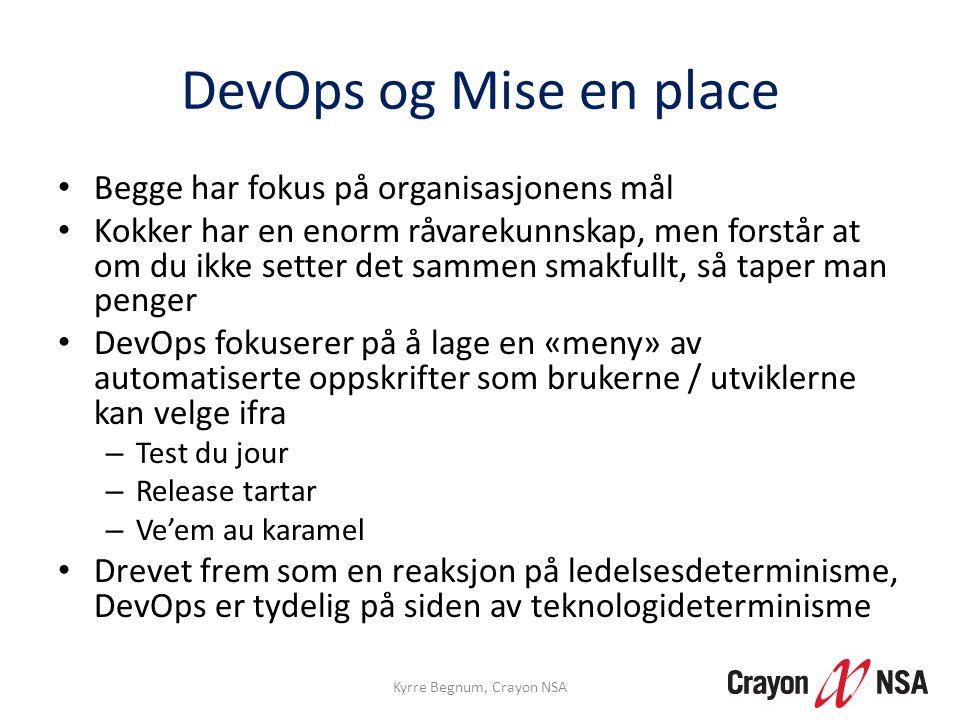 DevOps og Mise en place • Begge har fokus på organisasjonens mål • Kokker har en enorm råvarekunnskap, men forstår at om du ikke setter det sammen sma
