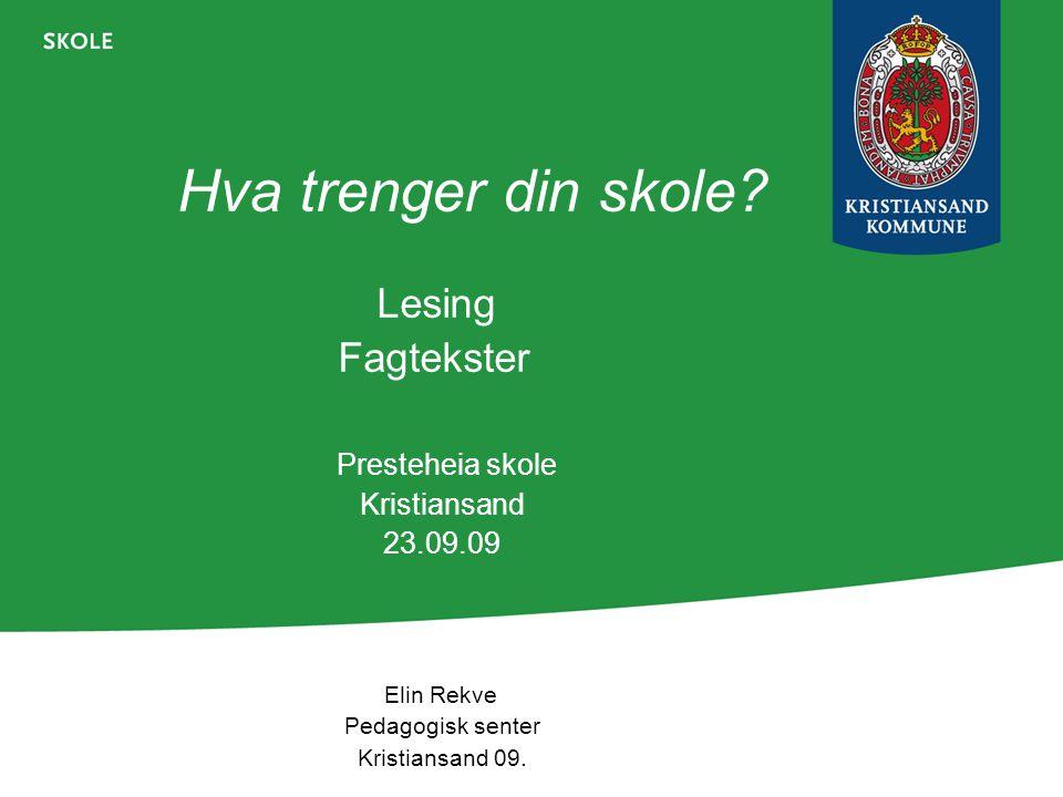 Hva trenger din skole? Lesing Fagtekster Presteheia skole Kristiansand 23.09.09 Elin Rekve Pedagogisk senter Kristiansand 09.