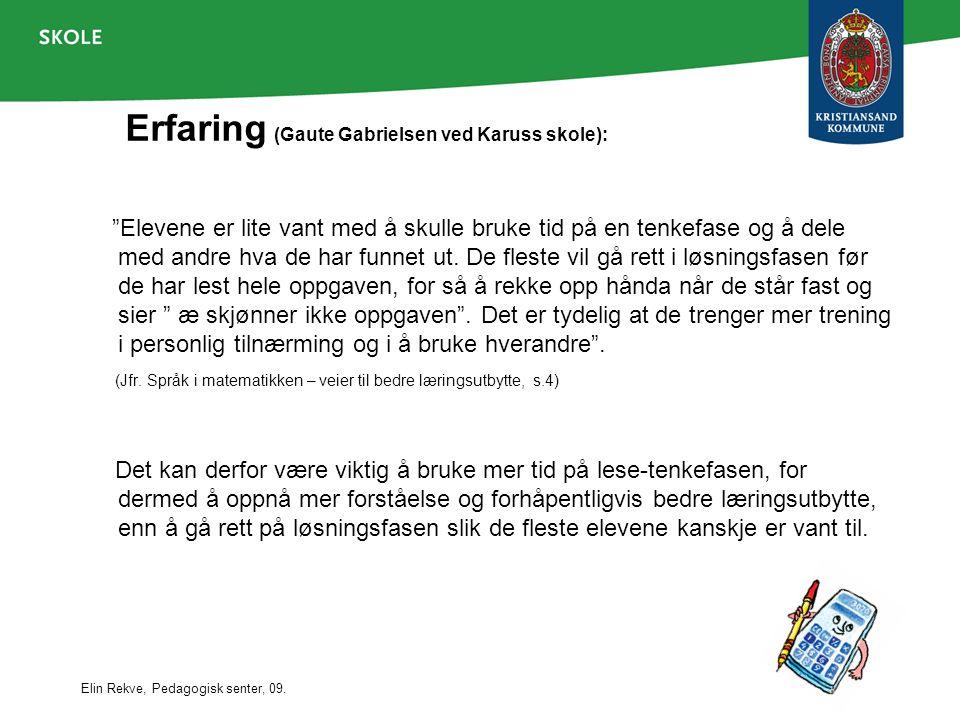 """Elin Rekve, Pedagogisk senter, 09. Erfaring (Gaute Gabrielsen ved Karuss skole): """"Elevene er lite vant med å skulle bruke tid på en tenkefase og å del"""