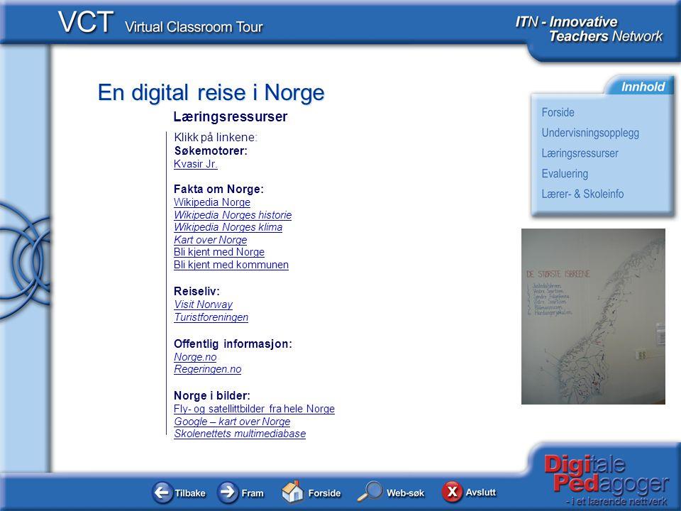 En digital reise i Norge Klikk på linkene: Søkemotorer: Kvasir Jr. Fakta om Norge: Wikipedia Norge Wikipedia Norge Wikipedia Norges historie Wikipedia