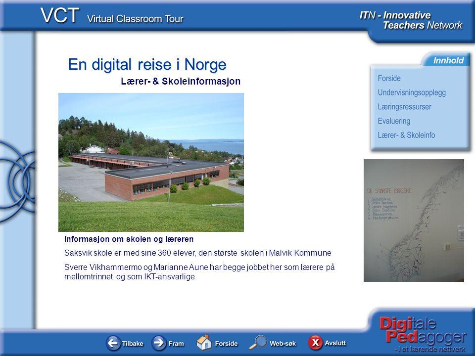 En digital reise i Norge Informasjon om skolen og læreren Saksvik skole er med sine 360 elever, den største skolen i Malvik Kommune Sverre Vikhammermo