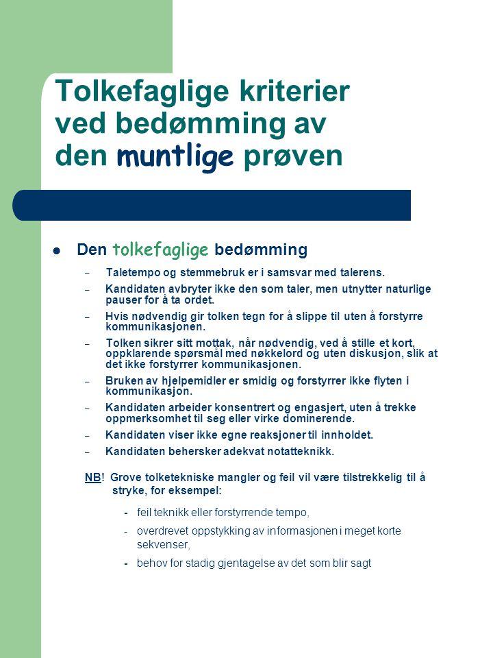 Tolkefaglige kriterier ved bedømming av den muntlige prøven  Den tolkefaglige bedømming – Taletempo og stemmebruk er i samsvar med talerens.