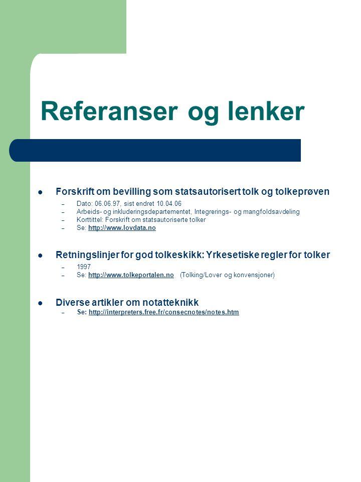 Referanser og lenker  Forskrift om bevilling som statsautorisert tolk og tolkeprøven – Dato: 06.06.97, sist endret 10.04.06 – Arbeids- og inkludering