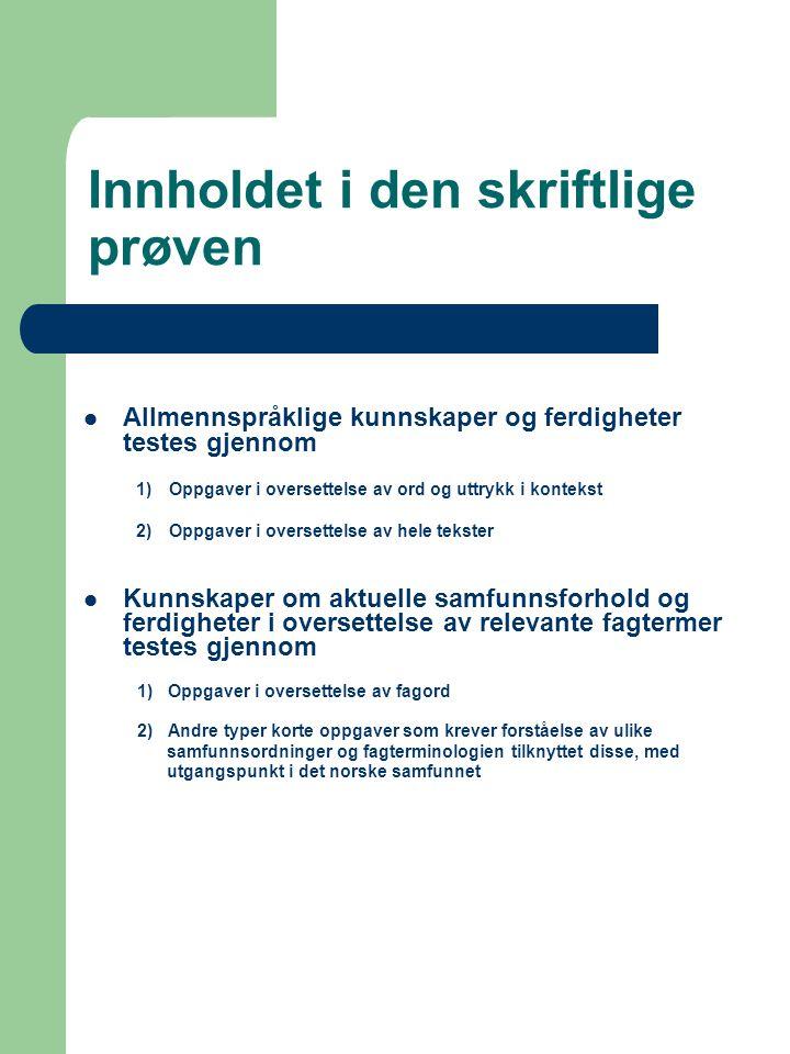 Innholdet i den skriftlige prøven  Allmennspråklige kunnskaper og ferdigheter testes gjennom 1)Oppgaver i oversettelse av ord og uttrykk i kontekst 2