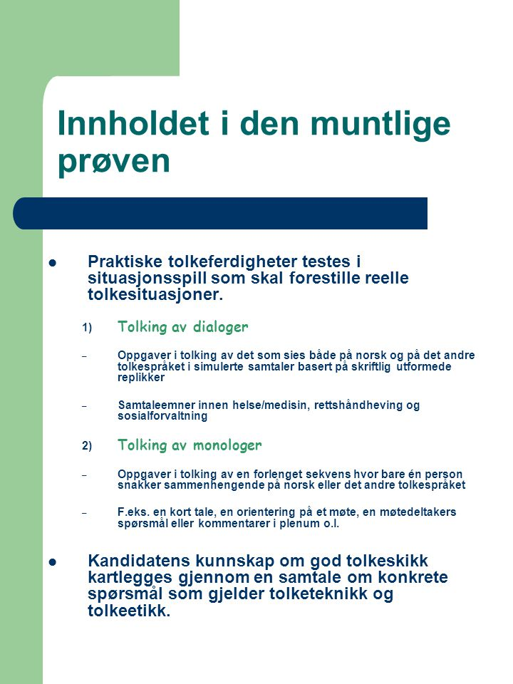 Innholdet i den muntlige prøven  Praktiske tolkeferdigheter testes i situasjonsspill som skal forestille reelle tolkesituasjoner. 1) Tolking av dialo