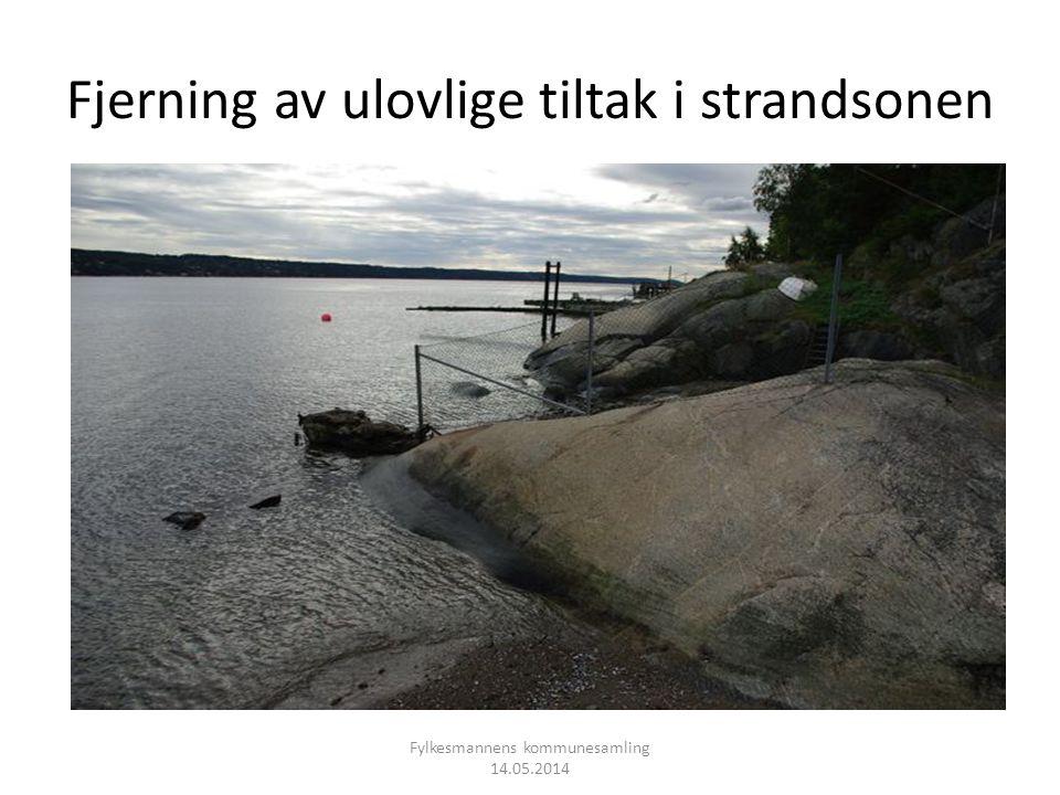 Fjerning av ulovlige tiltak i strandsonen Fylkesmannens kommunesamling 14.05.2014