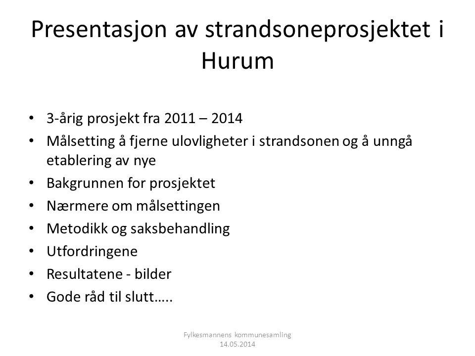 Presentasjon av strandsoneprosjektet i Hurum • 3-årig prosjekt fra 2011 – 2014 • Målsetting å fjerne ulovligheter i strandsonen og å unngå etablering