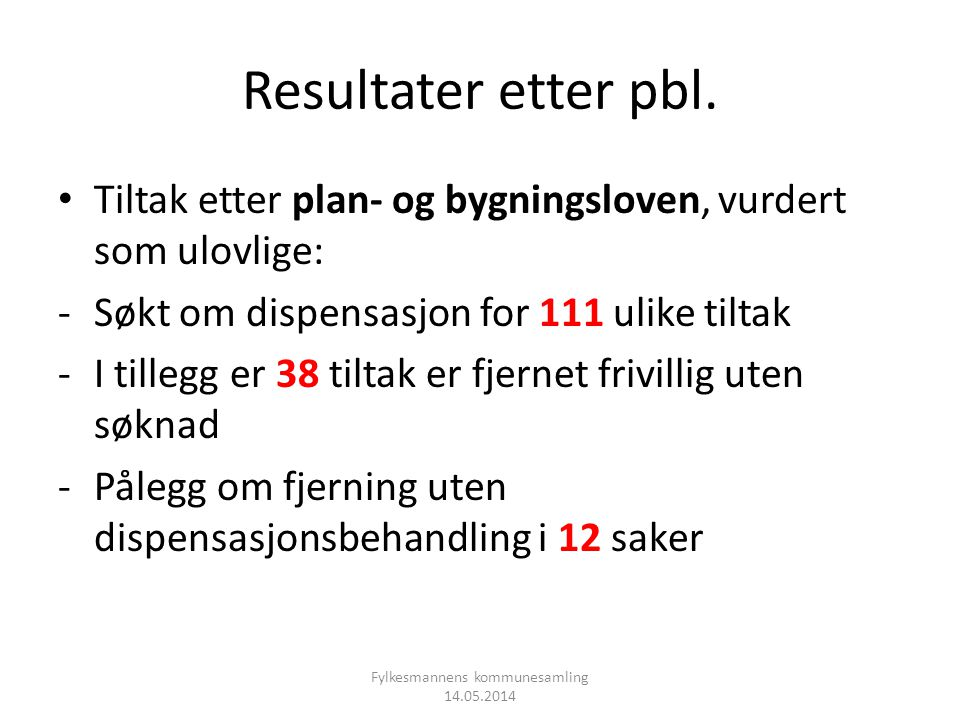 Resultater etter pbl. • Tiltak etter plan- og bygningsloven, vurdert som ulovlige: -Søkt om dispensasjon for 111 ulike tiltak -I tillegg er 38 tiltak