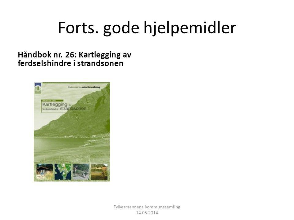 Forts. gode hjelpemidler Håndbok nr. 26: Kartlegging av ferdselshindre i strandsonen Fylkesmannens kommunesamling 14.05.2014
