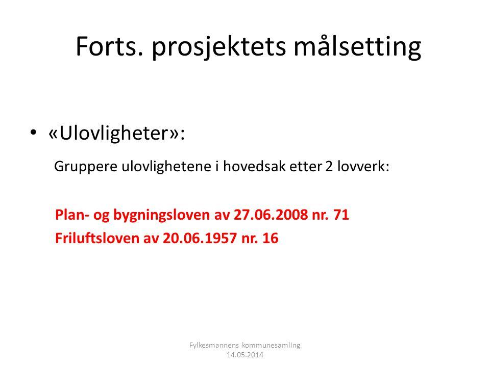 Forts. prosjektets målsetting • «Ulovligheter»: Gruppere ulovlighetene i hovedsak etter 2 lovverk: Plan- og bygningsloven av 27.06.2008 nr. 71 Friluft