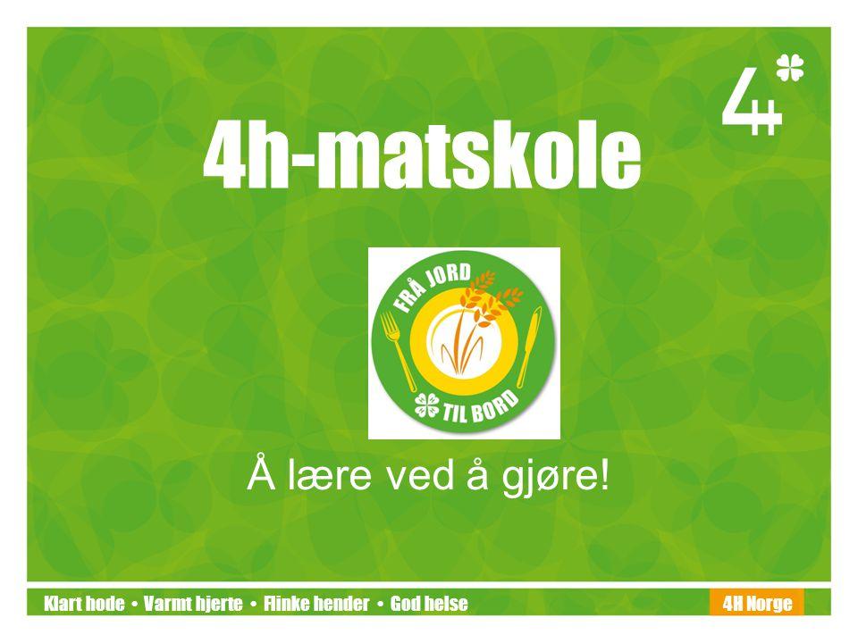 Klart hode • Varmt hjerte • Flinke hender • God helse4H Norge Hva er 4h-matskole.