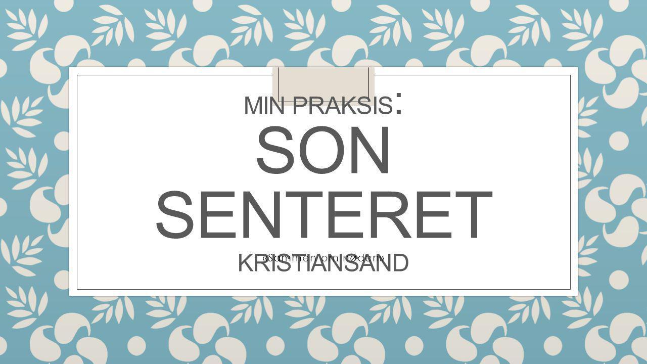MIN PRAKSIS : SON SENTERET KRISTIANSAND «Sammen om nøden»