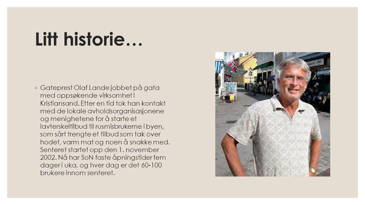 Litt historie… ◦ Gateprest Olaf Lande jobbet på gata med oppsøkende virksomhet i Kristiansand. Etter en tid tok han kontakt med de lokale avholdsorgan