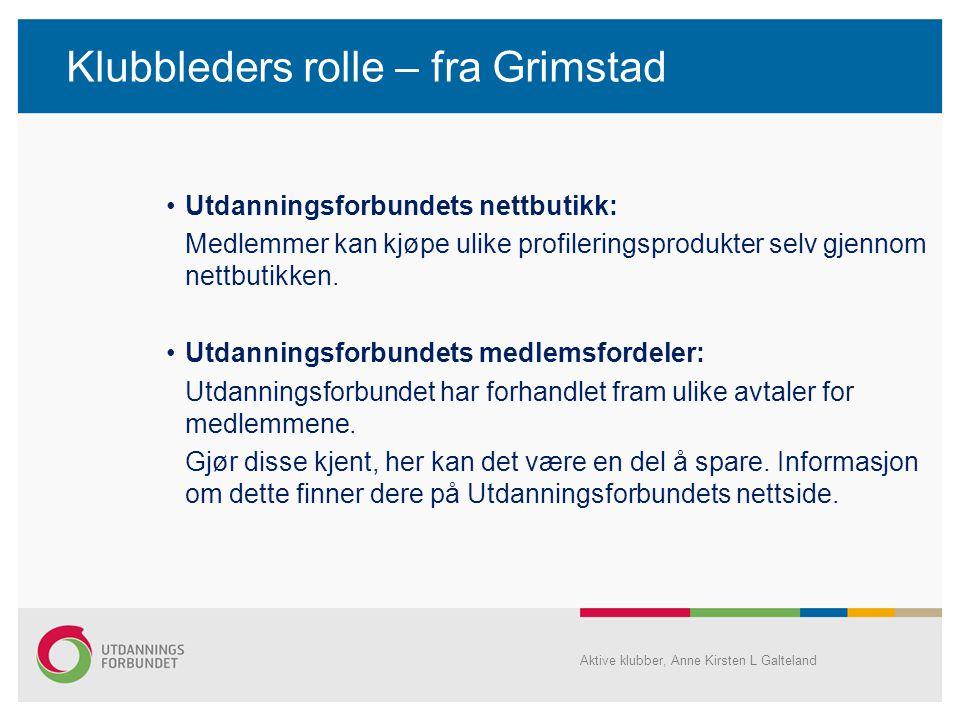 Klubbleders rolle – fra Grimstad •Utdanningsforbundets nettbutikk: Medlemmer kan kjøpe ulike profileringsprodukter selv gjennom nettbutikken. •Utdanni