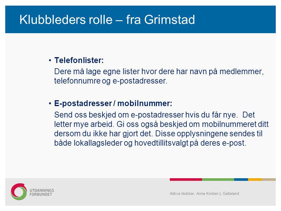 Klubbleders rolle – fra Grimstad •Telefonlister: Dere må lage egne lister hvor dere har navn på medlemmer, telefonnumre og e-postadresser. •E-postadre