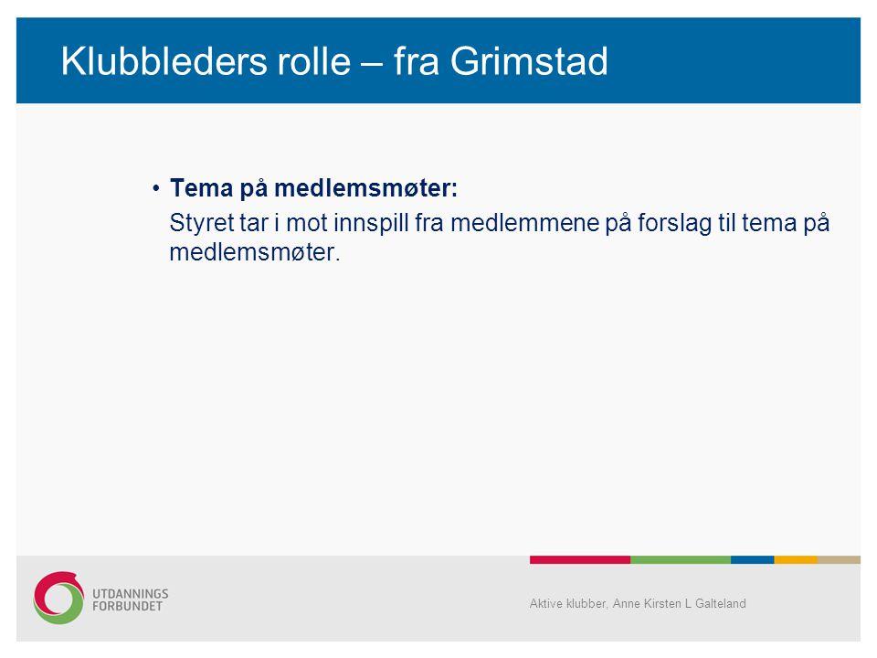 Klubbleders rolle – fra Grimstad •Tema på medlemsmøter: Styret tar i mot innspill fra medlemmene på forslag til tema på medlemsmøter. Aktive klubber,