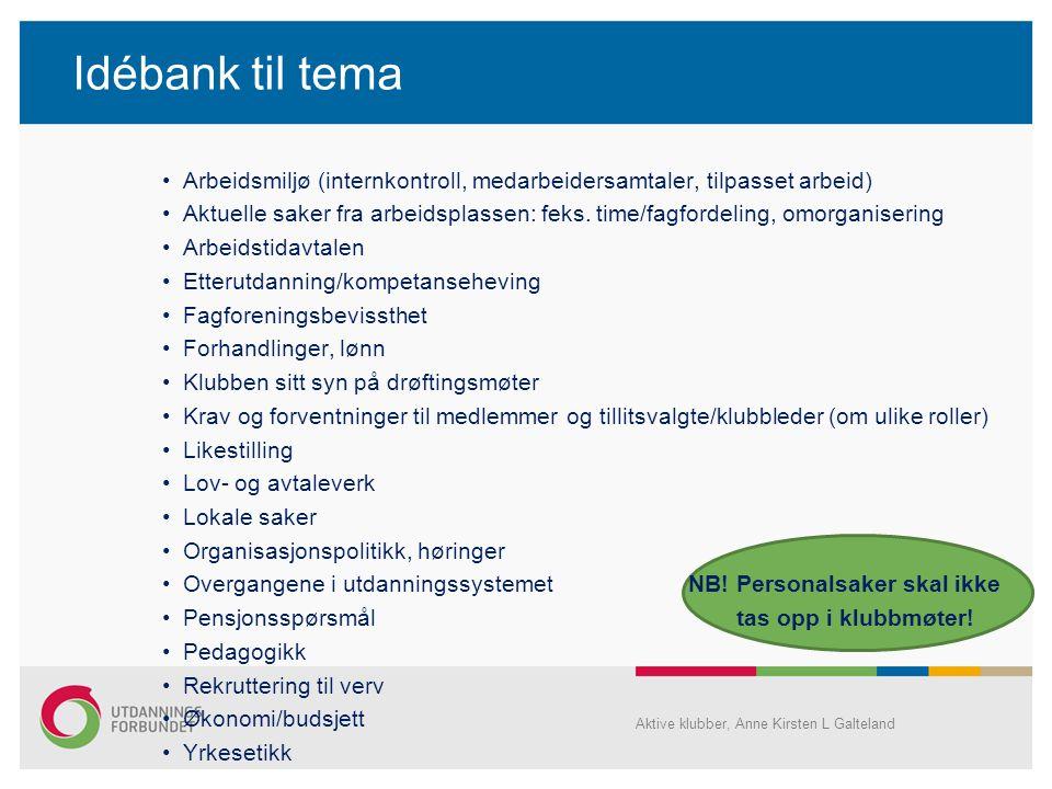 Idébank til tema •Arbeidsmiljø (internkontroll, medarbeidersamtaler, tilpasset arbeid) •Aktuelle saker fra arbeidsplassen: feks. time/fagfordeling, om